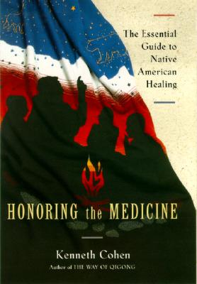 Image for HONORING THE MEDICINE THE ESSENTIAL GUIDE TO NATIVE AMERICAN HEALING