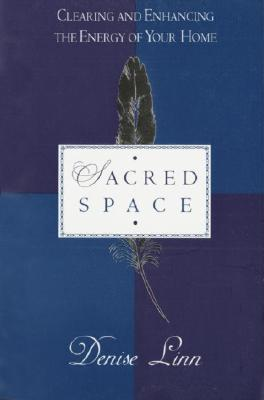 Sacred Space: Clearing and Enhancing the Energy of Your Home, Linn, Denise