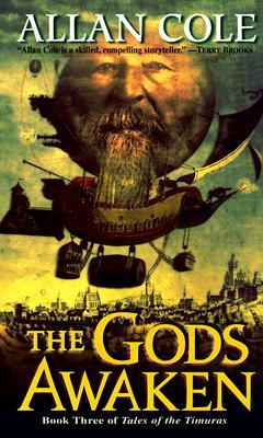 The Gods Awaken: Book 3 of Tales of the Timuras, Cole, Allan