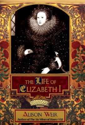 The Life of Elizabeth I, Weir, Alison