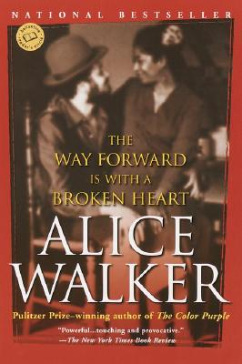 The Way Forward Is with a Broken Heart, Alice Walker