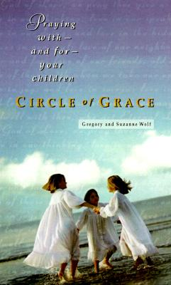 Image for Circle of Grace: Praying with and for Your Children
