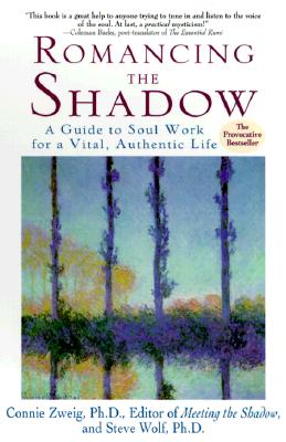 Romancing the Shadow: A Guide to Soul Work for a Vital, Authentic Life, Connie Zweig, Steven Wolf
