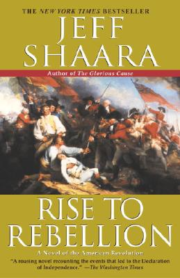 Rise to Rebellion: A Novel of the American Revolution, Jeff Shaara