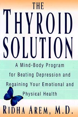 Image for The Thyroid Solution: A Mind-Body Program for Beating Depression and Regaining Your Emotional and Phys ical Health