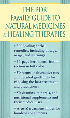 The PDR Family Guide to Natural Medicines & Healing Therapies (Pdr Family Guide to Natural Medicines and Healing Therapies), Physicians' Desk Reference