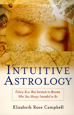 Image for Intuitive Astrology: Follow Your Best Instincts to Become Who You Always Intended to Be