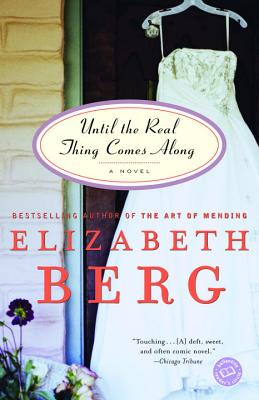 Until the Real Thing Comes Along: A Novel (Ballantine Reader's Circle), Elizabeth Berg