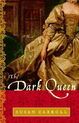 The Dark Queen: A Novel, SUSAN CARROLL