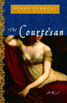 The Courtesan: A Novel, Susan Carroll
