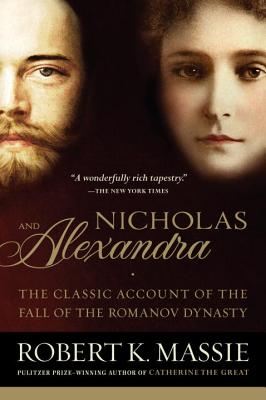 Nicholas and Alexandra: The Classic Account of the Fall of the Romanov Dynasty, Massie, Robert K.