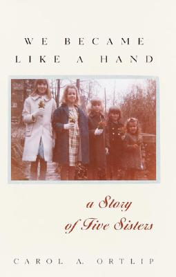 Image for We Became Like a Hand: A Story of Five Sisters