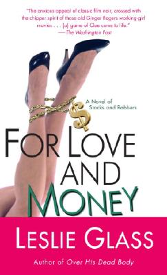 For Love and Money: A Novel of Stocks and Robbers, Leslie Glass