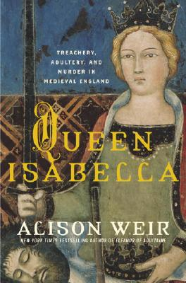 Image for Queen Isabella: treachery, adultery, and murder in medieval England