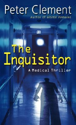 The Inquisitor: A Medical Thriller, Peter Clement