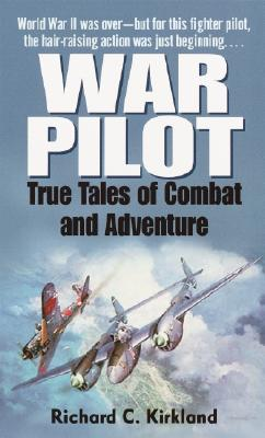 War Pilot: True Tales of Combat and Adventure, Richard Kirkland