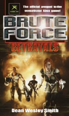 Brute Force: Betrayals, Dean Wesley Smith