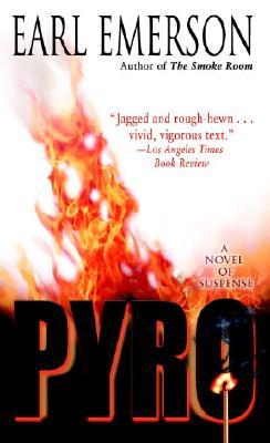 Pyro: A Novel of Suspense, Emerson, Earl