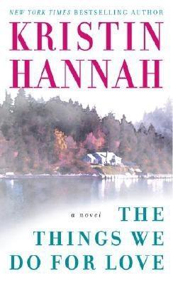 The Things We Do for Love: A Novel, Kristin Hannah