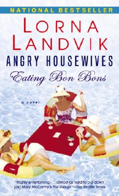 Angry Housewives Eating Bon Bons: A Novel, Lorna Landvik
