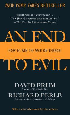An End to Evil: How to Win the War on Terror, David Frum, Richard Perle