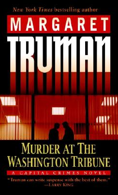 Murder at the Washington Tribune: A Capital Crimes Novel (Truman, Margaret, Capital Crimes Series.), Margaret Truman