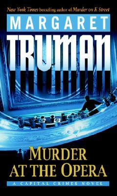Murder at the Opera: A Capital Crimes Novel (Truman, Margaret, Capital Crimes Series.), MARGARET TRUMAN