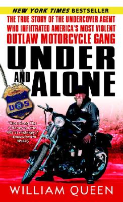 Image for Under and Alone: The True Story of the Undercover Agent Who Infiltrated America's Most Violent Outlaw Motorcycle Gang