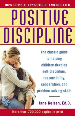 Image for Positive Discipline: The Classic Guide to Helping Children Develop Self-Discipline, Responsibility, Cooperation, and Problem-Solving Skills