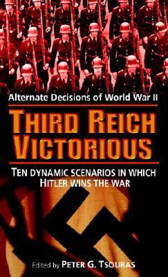 Image for Third Reich Victorious: Alternate Decisions of World War II