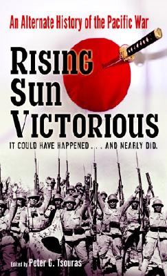 Image for Rising Sun Victorious: An Alternate History of the Pacific War