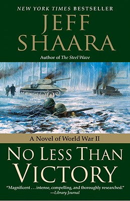 No Less Than Victory: A Novel of World War II, Jeff Shaara