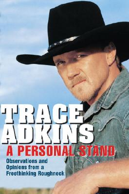 A Personal Stand: Observations and Opinions from a Freethinking Roughneck, Trace Adkins, Keith Zimmerman, Kent Zimmerman