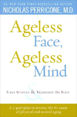 Ageless Face, Ageless Mind: Erase Wrinkles and Rejuvenate the Brain, Perricone M.D., Nicholas