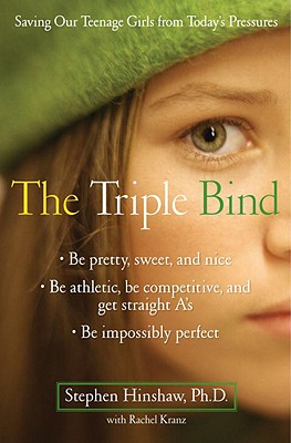 Image for The Triple Bind: Saving Our Teenage Girls from Today's  Pressures