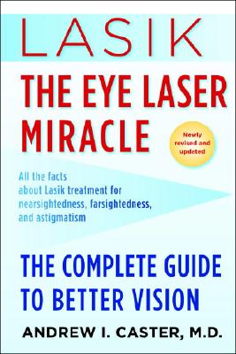 LASIK : THE EYE LASER MIRACLE, ANDREW I. CASTER