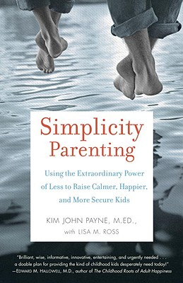 Image for Simplicity Parenting Using the Extraordinary Power of Less to Raise Calmer, Happier, and More Secure Kids
