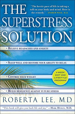 The SuperStress Solution: 4-week Diet and Lifestyle Program, Roberta Lee M.D.
