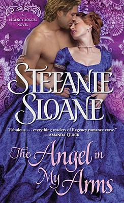 The Angel in My Arms: A Regency Rogues Novel, Stefanie Sloane