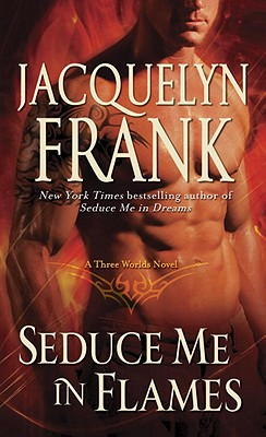 Seduce Me in Flames: A Three Worlds Novel, Jacquelyn Frank