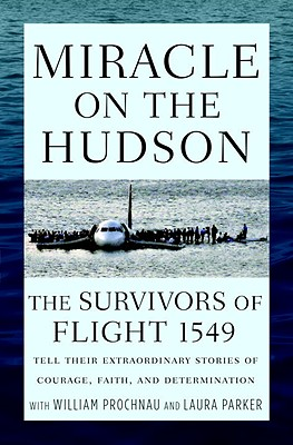 Image for Miracle on the Hudson: The Survivors of Flight 1549 Tell Their Extraordinary Stories of Courage, Faith, and Determination
