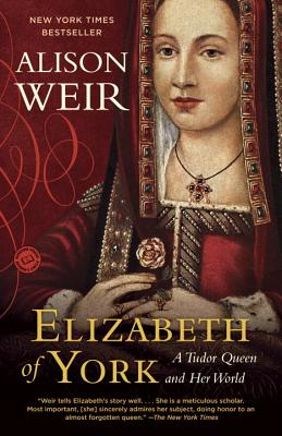 Elizabeth of York: A Tudor Queen and Her World, Alison Weir
