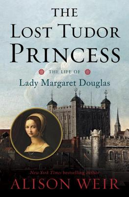 Image for The Lost Tudor Princess: The Life of Lady Margaret Douglas