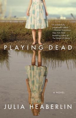 Playing Dead: A Novel, Julia Heaberlin