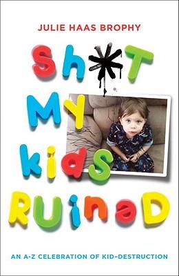 Sh*t My Kids Ruined, Brophy, Julie Haas