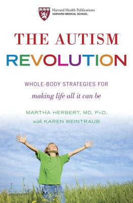 The Autism Revolution: Whole-Body Strategies for Making Life All It Can Be, Martha Herbert; Karen Weintraub