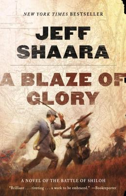 BLAZE OF GLORY: A NOVEL OF THE BATTLE OF SHILOH, SHAARA, JEFF