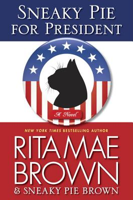 Sneaky Pie for President: A Mrs. Murphy Mystery, Rita Mae Brown