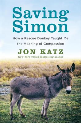 Image for Saving Simon: How a Rescue Donkey Taught Me the Meaning of Compassion