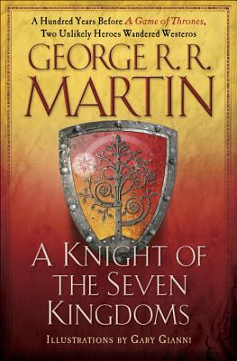 A Knight of the Seven Kingdoms: Being the Adventures of Ser Duncan the Tall, and his Squire, Egg, George R.R. Martin
